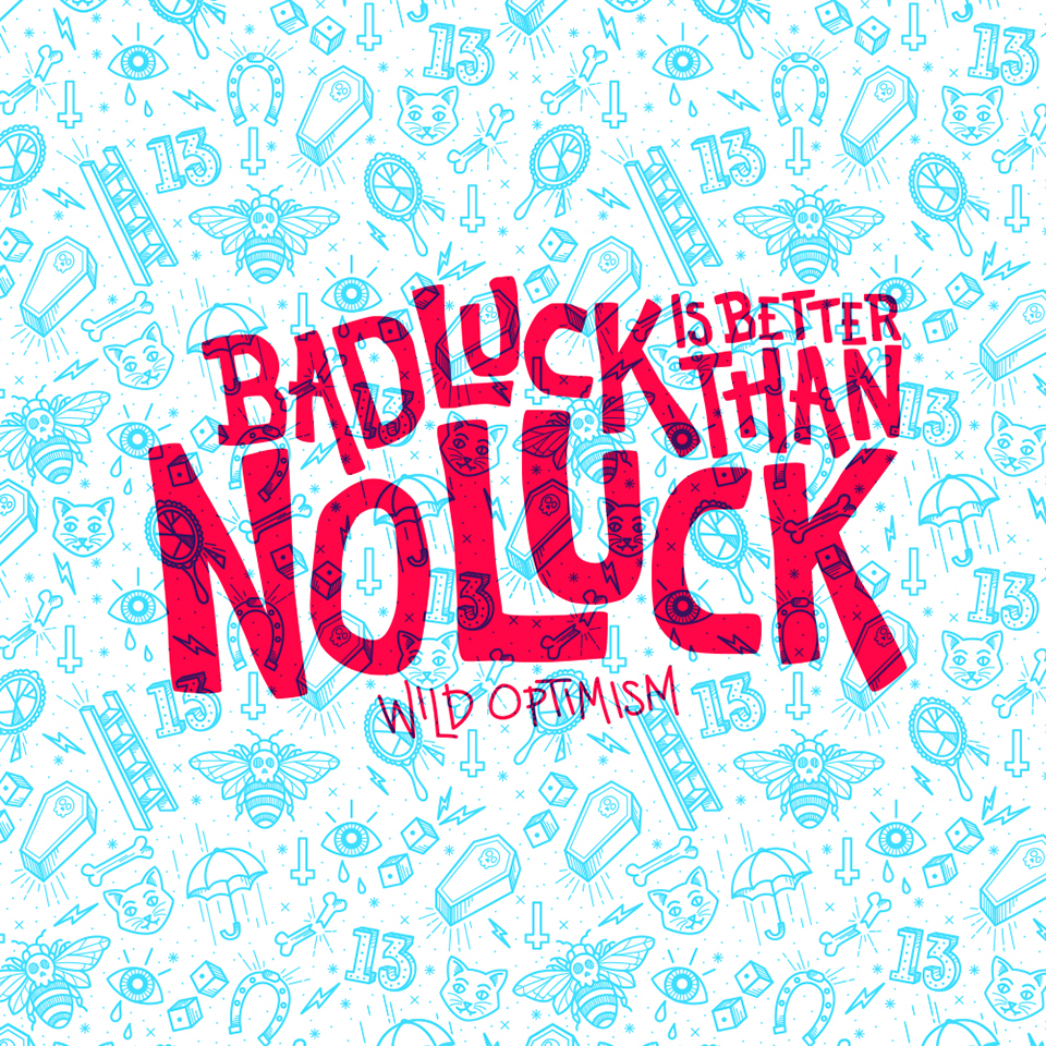 Wild Optimism: Bad Luck Is Better Than No Luck