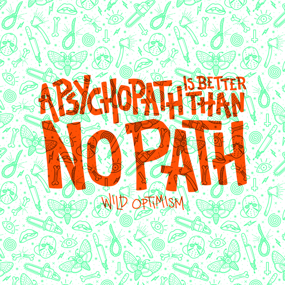 Wild Optimism: A Psychopath Is Better Than No Path